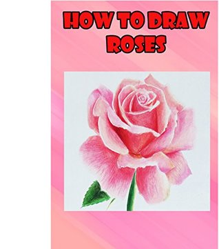 How To Draw Roses Easy Step By Step Guide For Kids On Drawing A Flowers By Parikh Publication