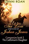 The Love and Loss of Joshua James (The Cattleman's Daughters Companion #3)
