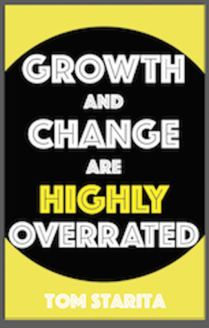 Growth and Change Are Highly Overrated