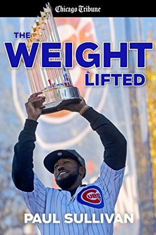 The Weight Lifted: How the Cubs ended the longest drought in sports history