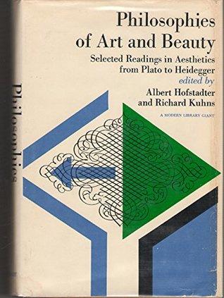 Philosophies of Art and Beauty: Selected Readings in Aesthetics from Plato to Heidegger