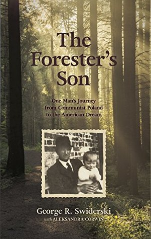 The Forester's Son: One Man's Journey From Communist Poland to the American Dream
