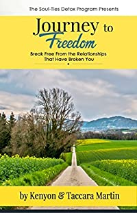 The Soul-Ties Detox Program Presents: Journey to Freedom: Break Free From the Relationships That Have Broken You
