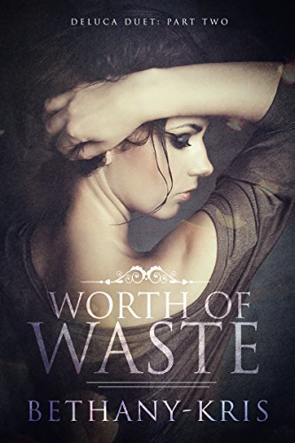 Bethany-Kris - DeLuca Duet 2 - Worth of Waste