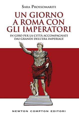 Un giorno a Roma con gli imperatori by Sara Prossomariti