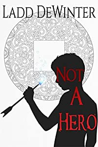 Not A Hero (Not A Trilogy Book 1)