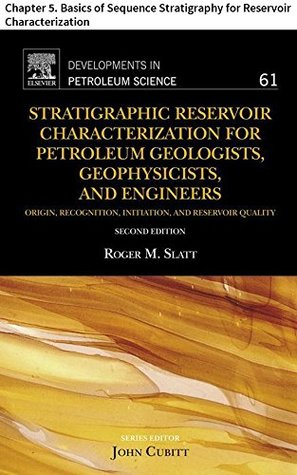 Stratigraphic Reservoir Characterization for Petroleum Geologists, Geophysicists, and Engineers: Chapter 5. Basics of Sequence Stratigraphy for Reservoir ... (Developments in Petroleum Science)