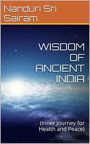 WISDOM OF ANCIENT INDIA: (Inner Journey for Health and Peace)