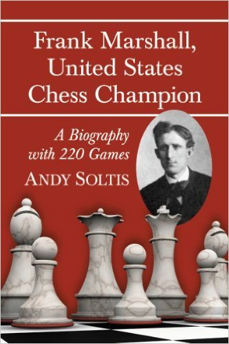 Frank Marshall, United States Chess Champion A Biography with 220 Games