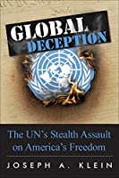 Global Deception: The U.N.'s Stealth Assault on America's Freedoms