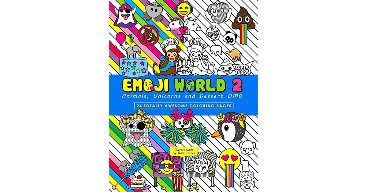 Emoji World 2 Coloring Book Animals Unicorns And Dessert Omg By Dani Kates