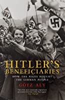 Hitler's Beneficiaries: How the Nazis Bought the German People