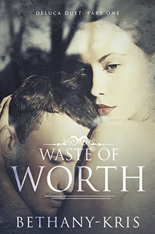 Waste of Worth (DeLuca Duet, #1)