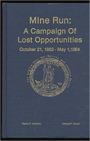 Mine Run: A Campaign Of Lost Opportunities, October 21, 1863 May 1, 1864