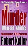 Murder Most Vile: Volume 13: 18 Shocking True Cases