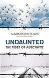 Undaunted: The Tiger of Auschwitz