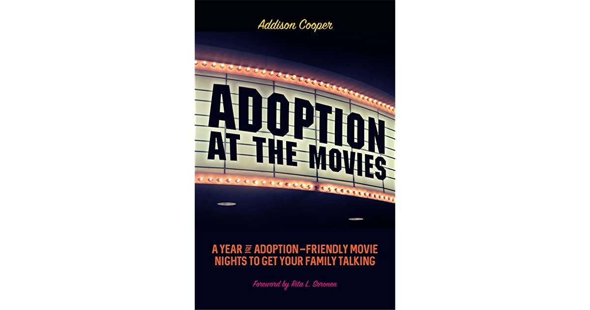 Adoption At The Movies A Year Of Friendly Movie Nights To Get Your Family Talking By Addison Cooper