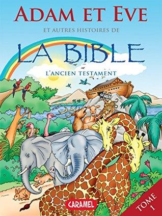 Adam et Eve et autres histoires de la Bible: L'Ancien Testament (Bible pour enfants t. 1)