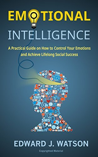 Emotional-Intelligence-A-Practical-Guide-on-How-to-Control-Your-Emotions-and-Achieve-Lifelong-Social-Success