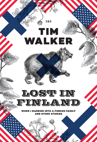 Lost in Finland: When I Married into a Finnish Family and Other Stories
