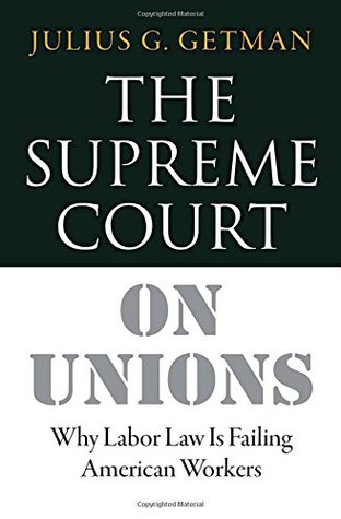 The Supreme Court on Unions: Why Labor Law Is Failing American Workers