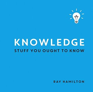 Knowledge: Stuff You Ought to Know