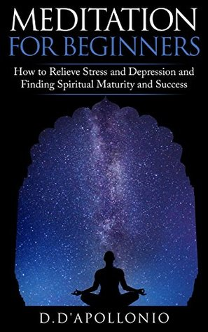 Meditation: Meditation For Beginners How To Relieve Stress, Anxiety And Depression, Find Inner Peace And Happiness (FREE Bonus Inside!, Mindfulness, Yoga, ... depression, Happiness Book 1)