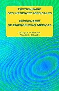 Dictionnaire des Urgences Médicales / Diccionario de Emergencias Médicas: Francais - Espagnol / Espanol - Frances