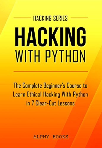 Hacking  Hacking With Python - The Complete Beginner'srcises (Hacking Series Book 1) - Alphy Books & Hacking