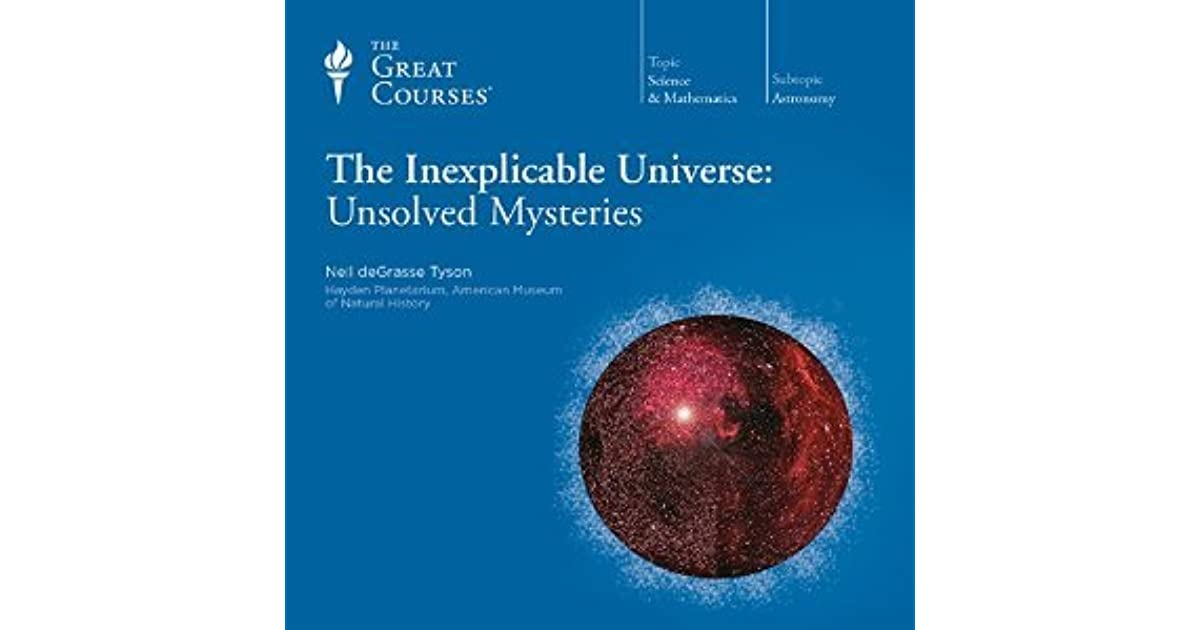 The Inexplicable Universe: Unsolved Mysteries by Neil