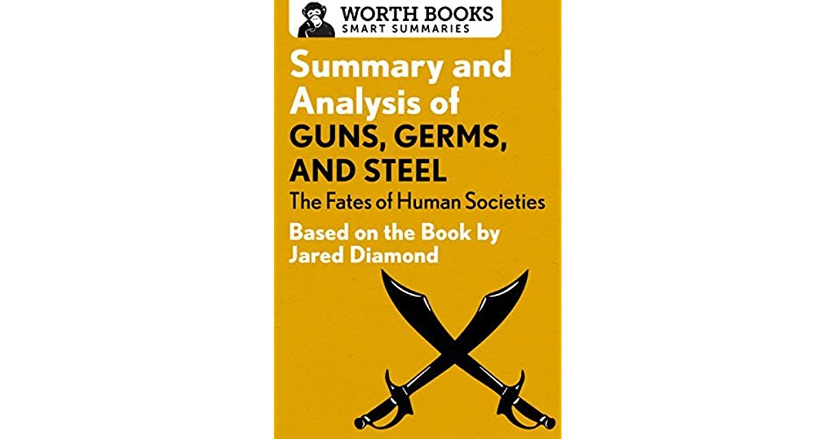 chapter 9 summary on guns germs and steel Summaries of guns germs and steel essay traces back these differences in the folds of history chapter 1: up to the starting line upright humans first appeared 4 million years ago, but the great leap forward happened 50,000 years ago, when cave art and stone tolls appeared.