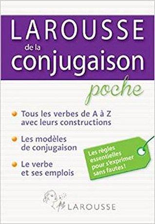 Larousse De La Conjugaison Tous Les Verbes Francais By Larousse