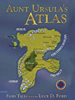 Aunt Ursula's Atlas: Fairy Tales by Lucy D. Ford
