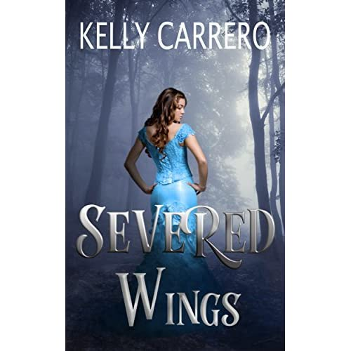 Severed Wings (Severed Wings, #1) by Kelly Carrero