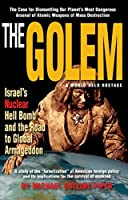 The Golem a World Held Hostage: Israel's Nuclear Hell Bomb and the Road to Global Armageddon