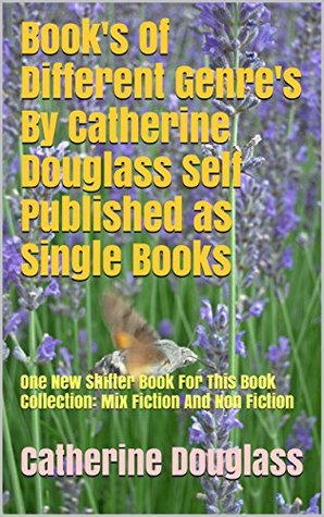 Book's Of Different Genre's By Catherine Douglass Self Published as Single Books: One New Shifter Book For This Book Collection: Mix Fiction And Non Fiction