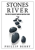 Stones Across the River: The Path to Your Best Work in Your Peak Years