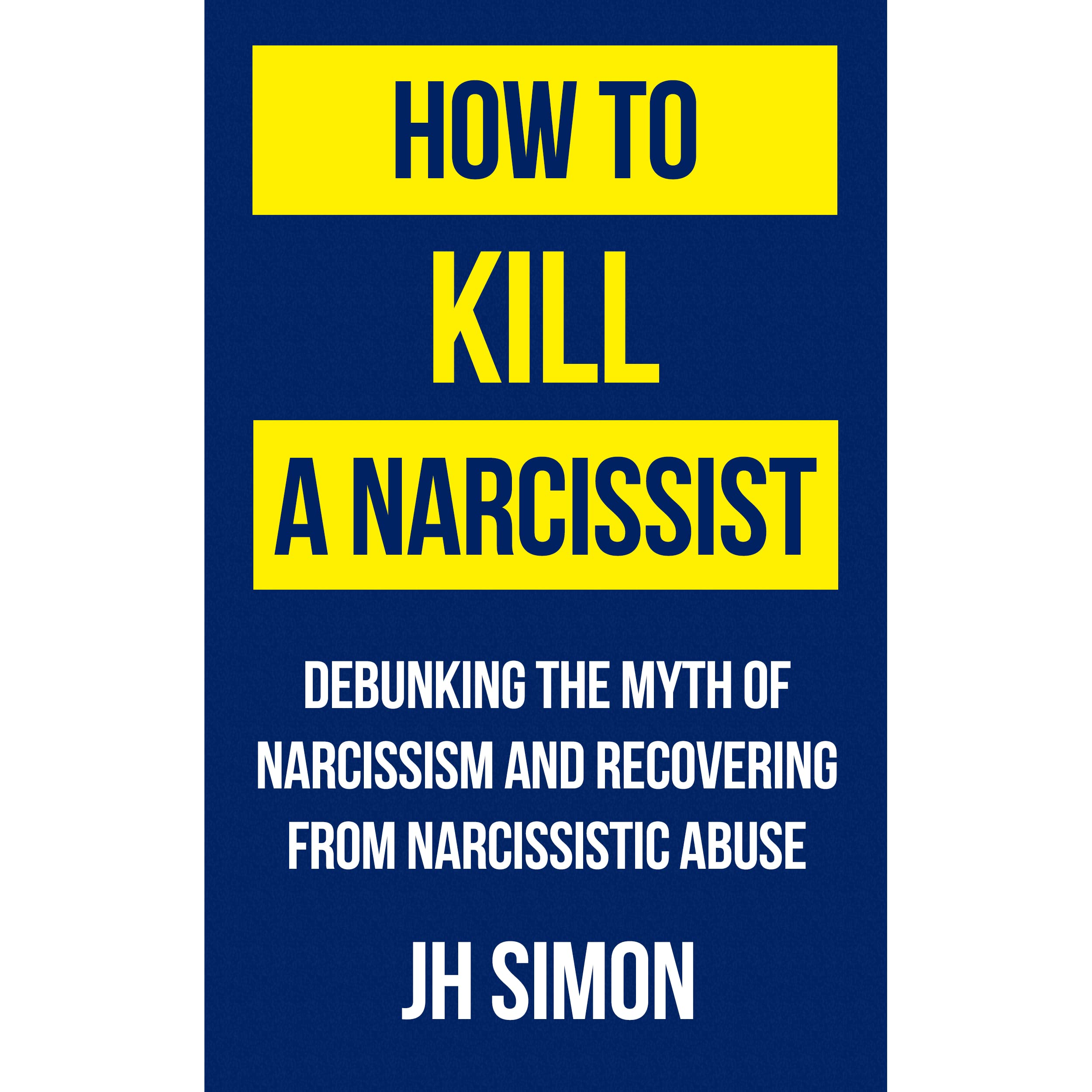 How To Kill A Narcissist: Debunking The Myth Of Narcissism