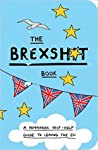 The Brexshit Book: A Remainer's Self-Help Guide to Leaving the EU