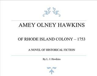AMEY OLNEY HAWKINS OF RHODE ISLAND COLONY -- 1753: A Novel of Historical Fiction