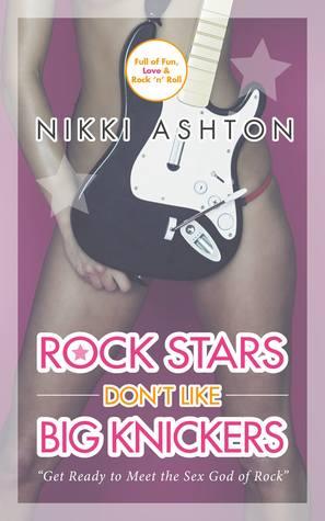 Rock Stars Don't Like Big Knickers (Rock Stars Don't Like... #1)