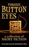 Through Button Eyes: A Collection of Short Fiction