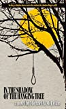 In the Shadow of the Hanging Tree by Michael A. McLellan