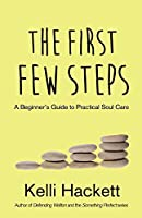 The First Few Steps: A Beginner's Guide to Practical Soul Care