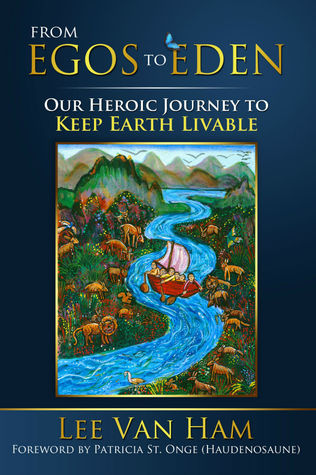 From Egos to Eden: Our Heroic Journey to Keep Earth Livable (Eden for the 21st Century, #2)