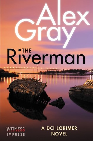 The Riverman (DCI Lorimer, #4) by Alex Gray
