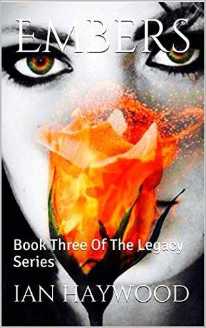 Embers: Book Three Of The Legacy Series Ian Haywood