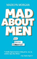 Mad About Men: A Menmoir