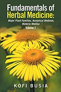Fundamentals of Herbal Medicine: Major Plant Families, Analytical Methods, Materia Medica Volume 2