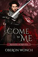 Come to Me  (Rogues of Rouen, #1)